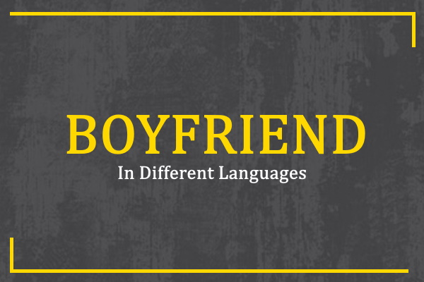 Photo of How to Say Boyfriend in Different Languages