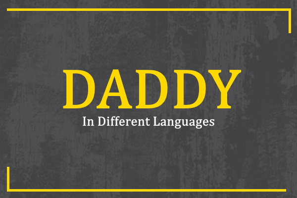 Photo of How to Say Daddy in Different Languages